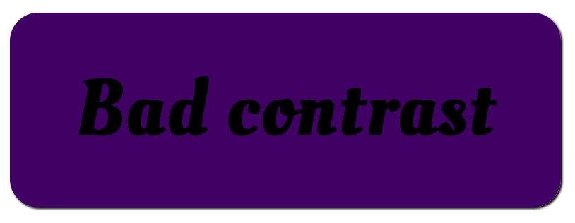 An example of bad color contrast consisting of the words bad contrast with a dark purple background.
