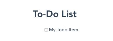 The current rendering state of the app, which includes a title of To-Do List, and a single checkbox and label